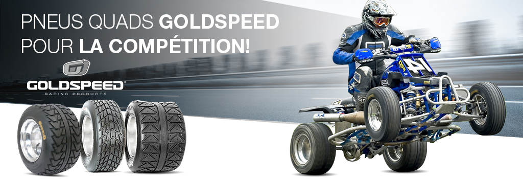 Pneus quads Goldspeed pour la compétition!